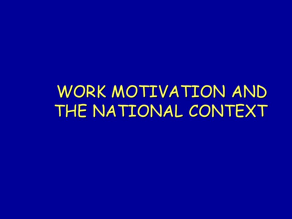 WORK MOTIVATION AND THE NATIONAL CONTEXT