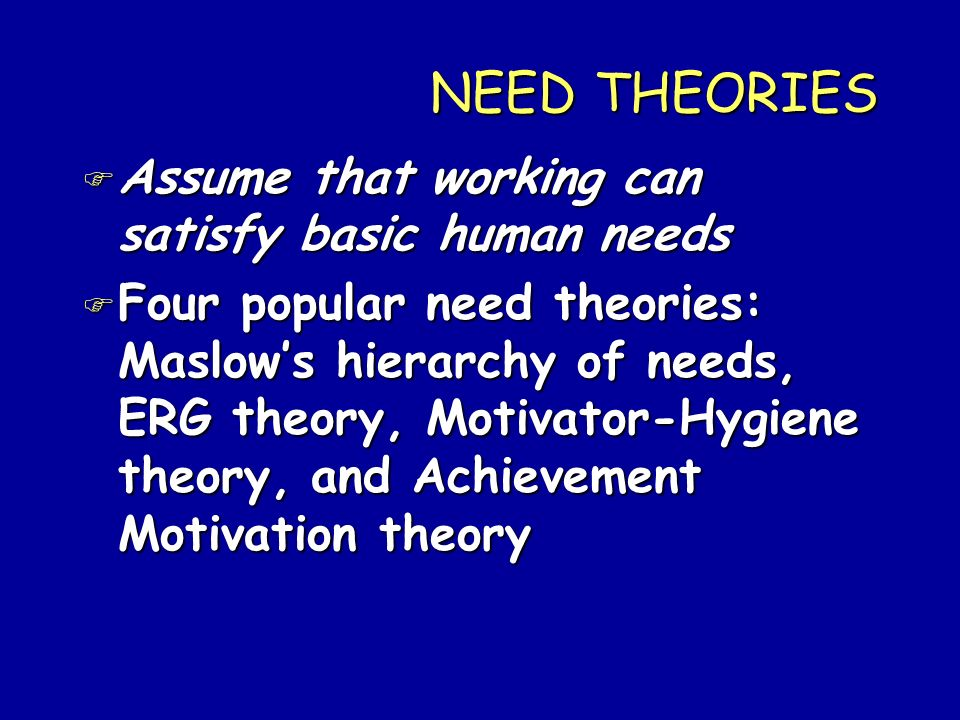 NEED THEORIES Assume that working can satisfy basic human needs