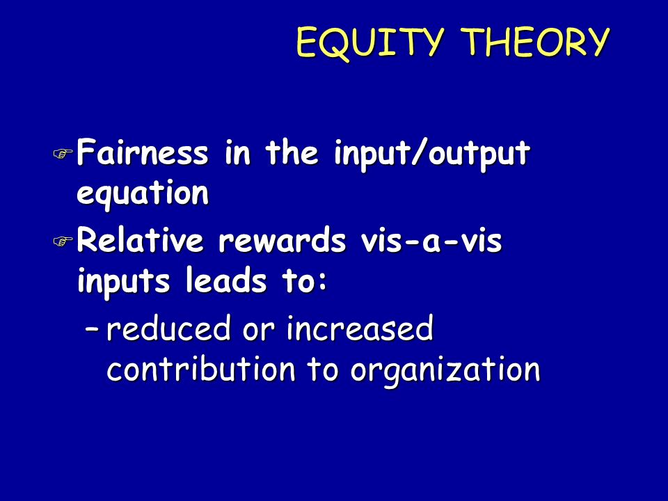 EQUITY THEORY Fairness in the input/output equation