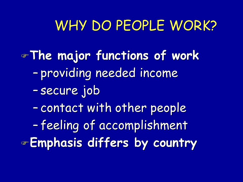WHY DO PEOPLE WORK The major functions of work