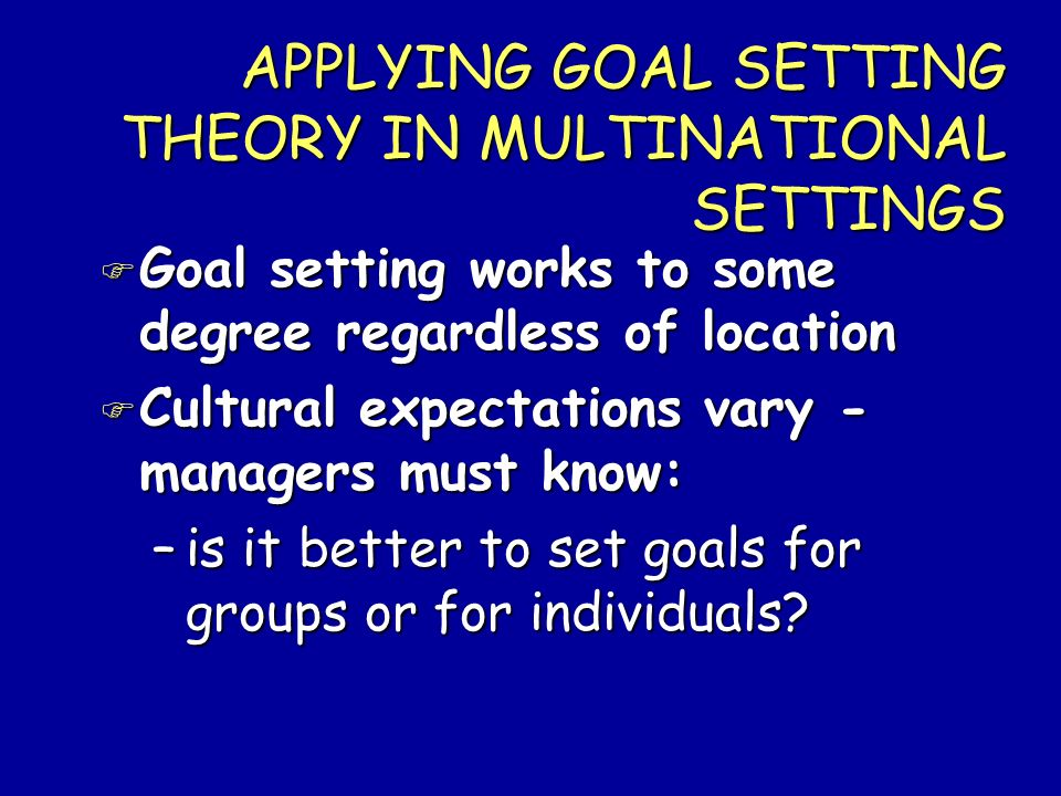 APPLYING GOAL SETTING THEORY IN MULTINATIONAL SETTINGS