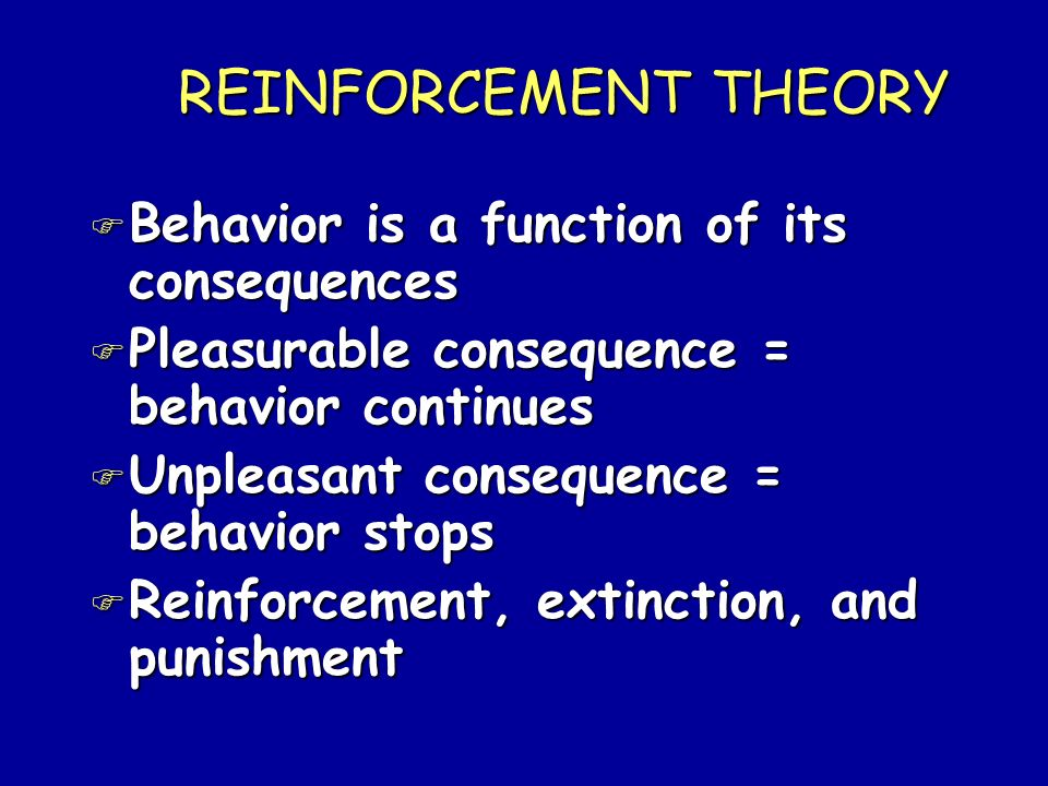 REINFORCEMENT THEORY Behavior is a function of its consequences