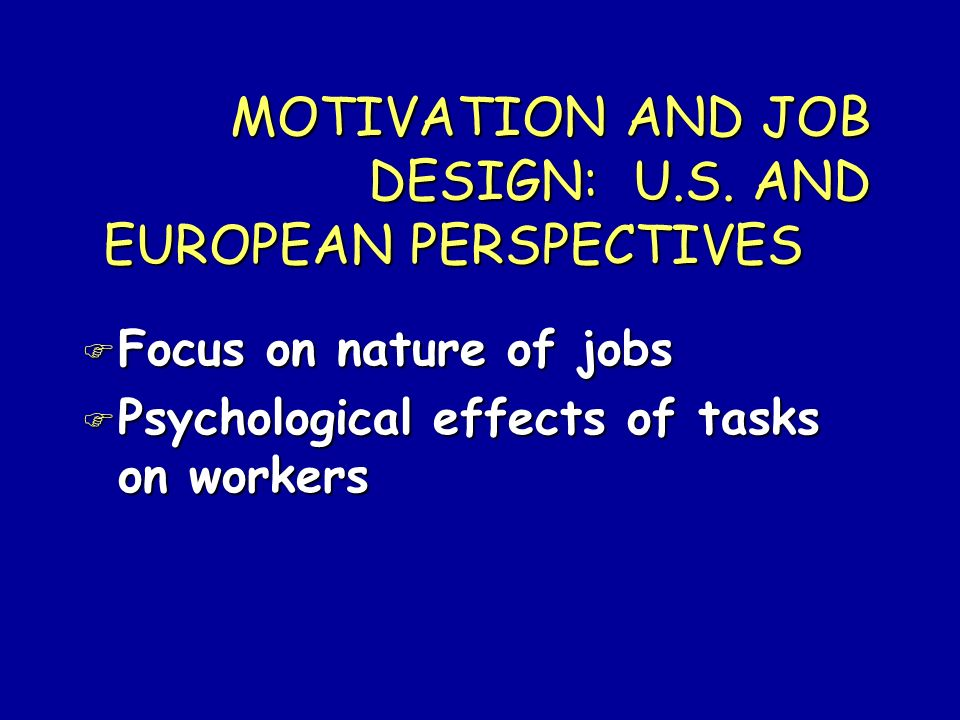 MOTIVATION AND JOB DESIGN: U.S. AND EUROPEAN PERSPECTIVES