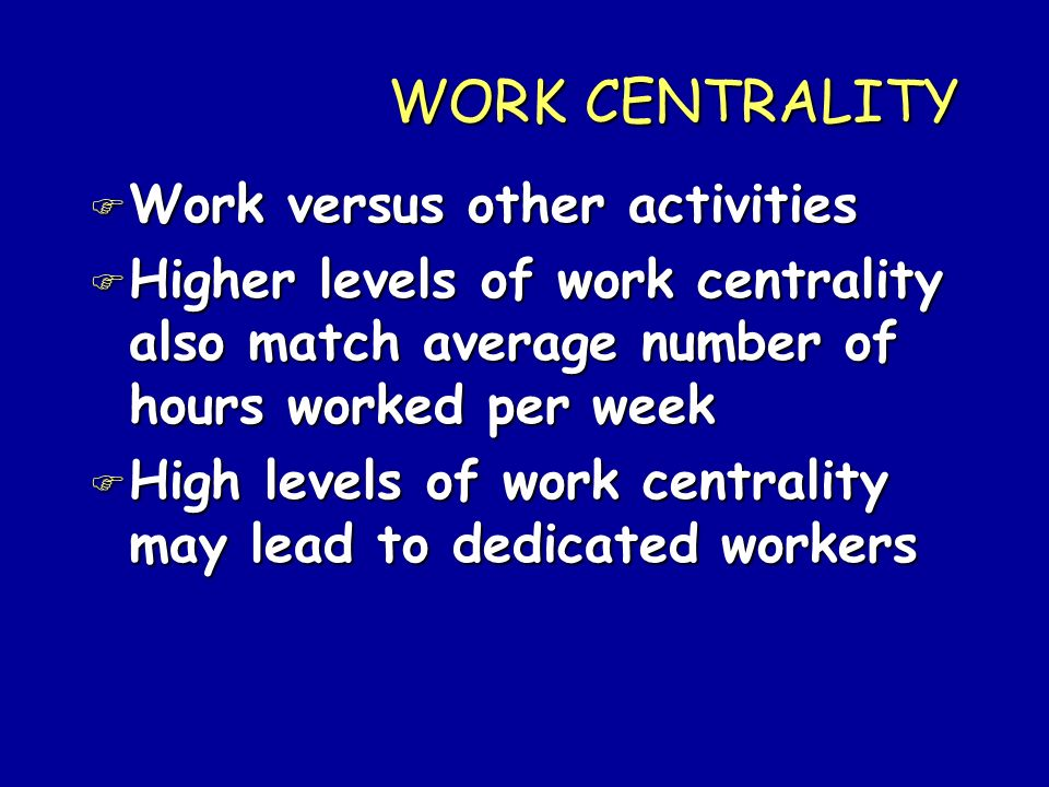 WORK CENTRALITY Work versus other activities