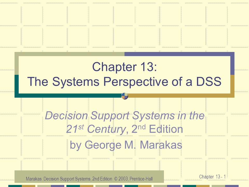 Chapter 13: The Systems Perspective of a DSS