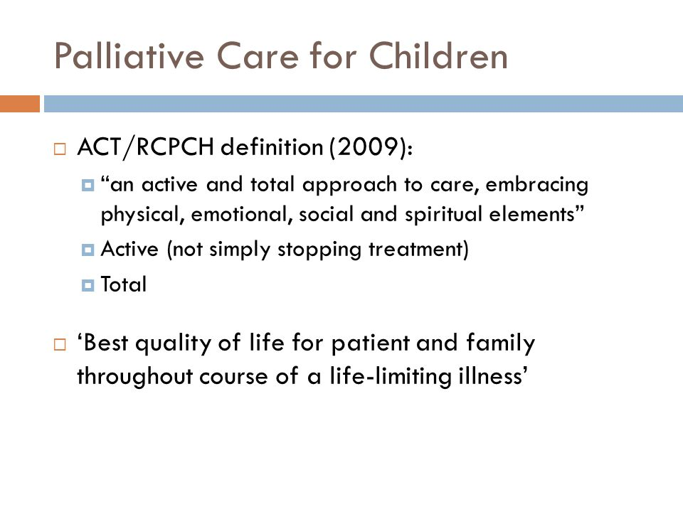 palliative care for children Palliative care for children report to: senate appropriations committee senate health and welfare committee house appropriations committee house human services committee.