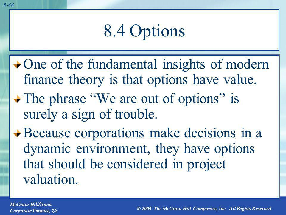 8.4 Options One of the fundamental insights of modern finance theory is that options have value.