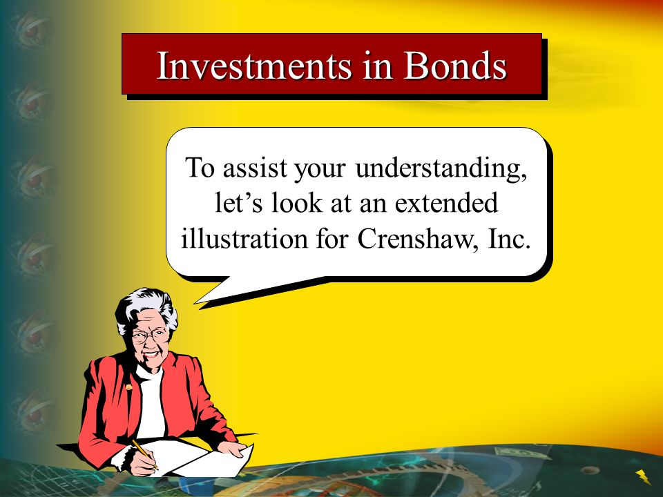 Investments in Bonds To assist your understanding, let's look at an extended illustration for Crenshaw, Inc.