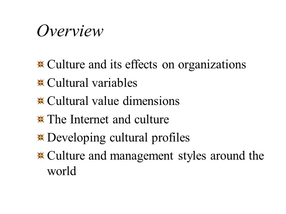 Overview Culture and its effects on organizations Cultural variables