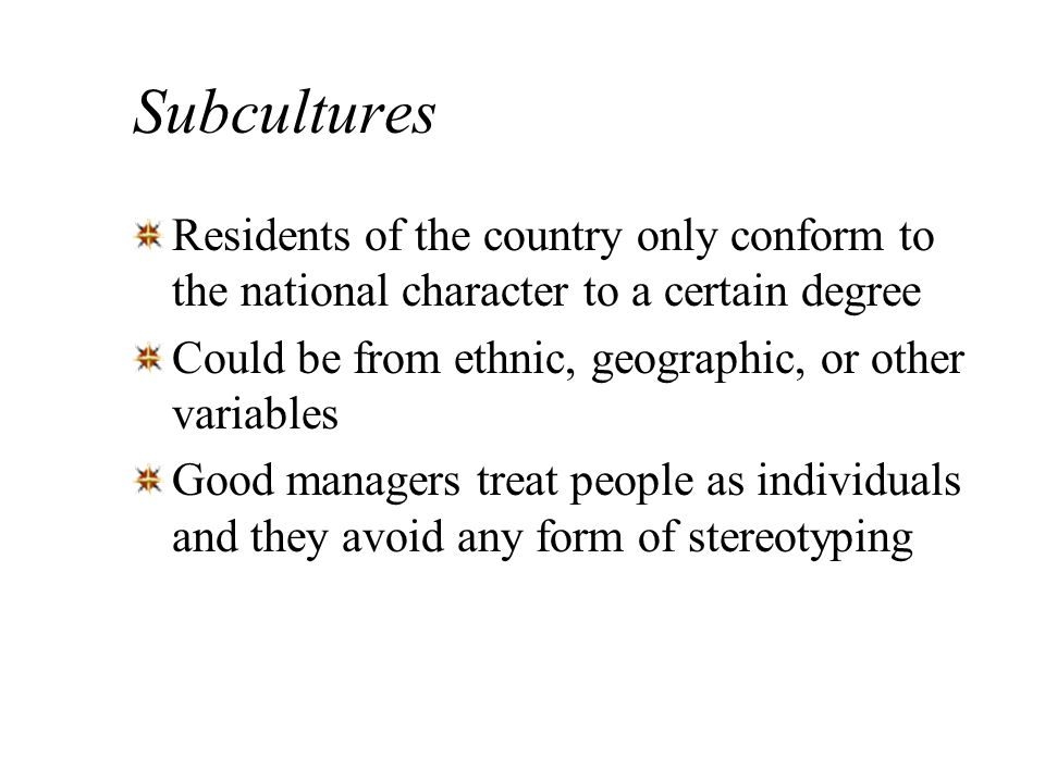 Subcultures Residents of the country only conform to the national character to a certain degree.