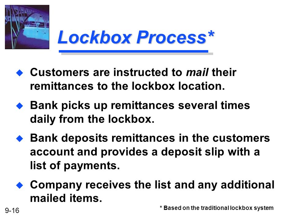 Lockbox Process* Customers are instructed to mail their remittances to the lockbox location.