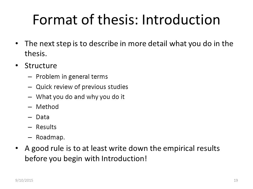 introduction of a thesis work If the reader is interested in what you did, they will read your thesis to find out how you did it 12 introduction a usual mistake that students commit in the introduction chapter is to start from the beginning, i mean basics, and keep introducing the background without ever telling what this thesis actually does.