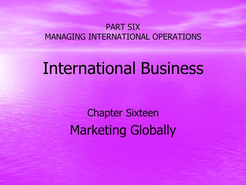 PART SIX MANAGING INTERNATIONAL OPERATIONS International Business