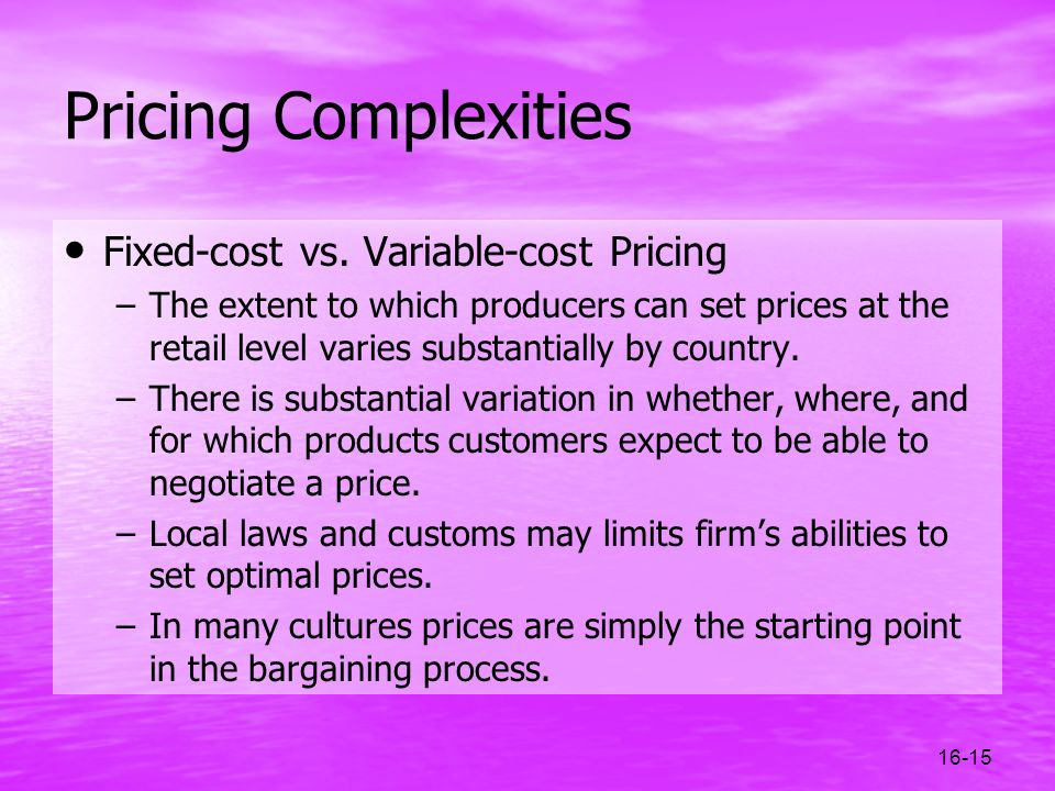 Pricing Complexities Fixed-cost vs. Variable-cost Pricing