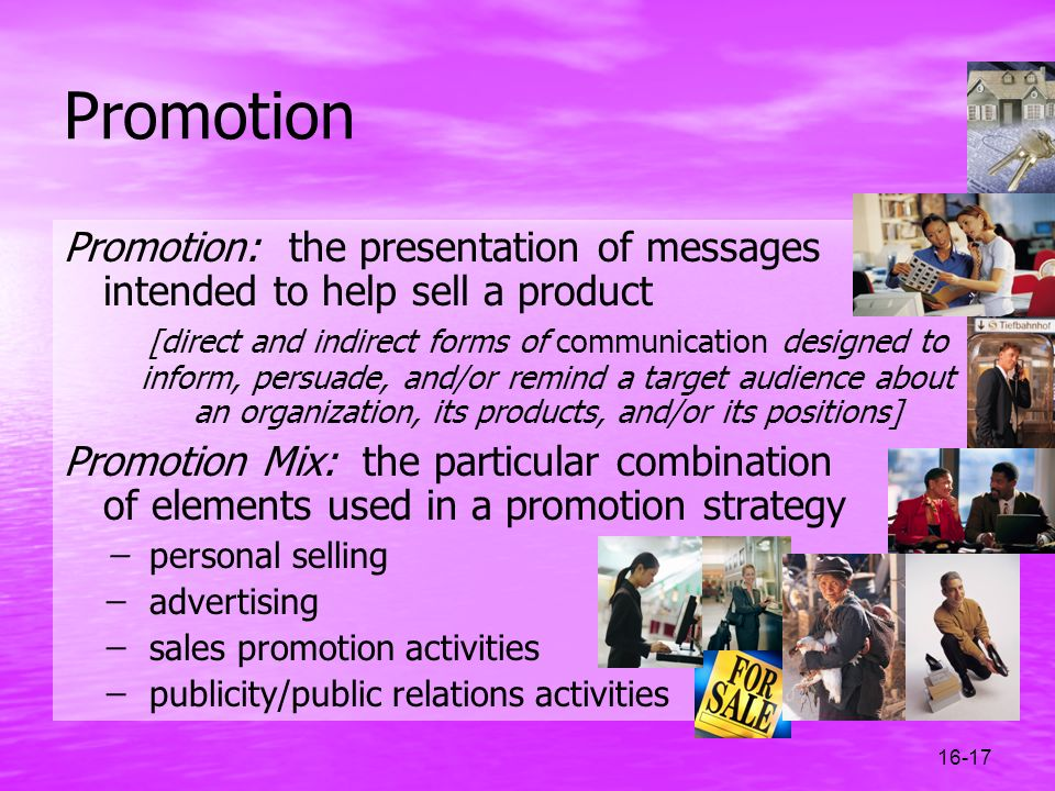 Promotion Promotion: the presentation of messages intended to help sell a product.