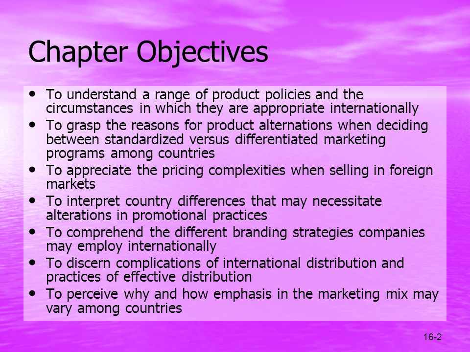 Chapter Objectives To understand a range of product policies and the circumstances in which they are appropriate internationally.