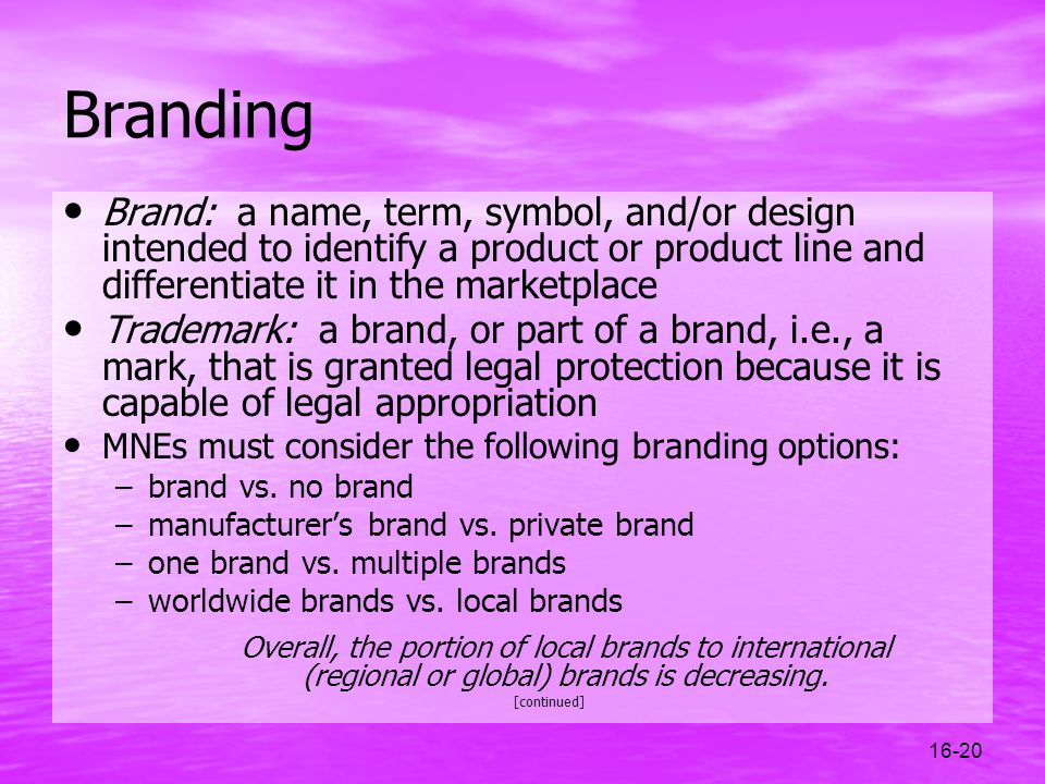 Branding Brand: a name, term, symbol, and/or design intended to identify a product or product line and differentiate it in the marketplace.