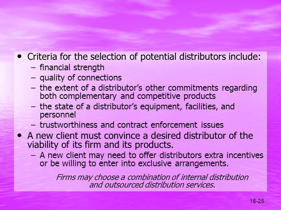 Criteria for the selection of potential distributors include: