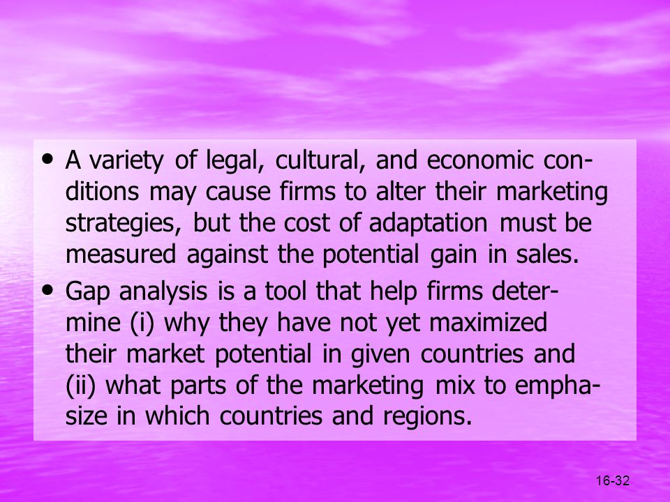 A variety of legal, cultural, and economic con-ditions may cause firms to alter their marketing strategies, but the cost of adaptation must be measured against the potential gain in sales.