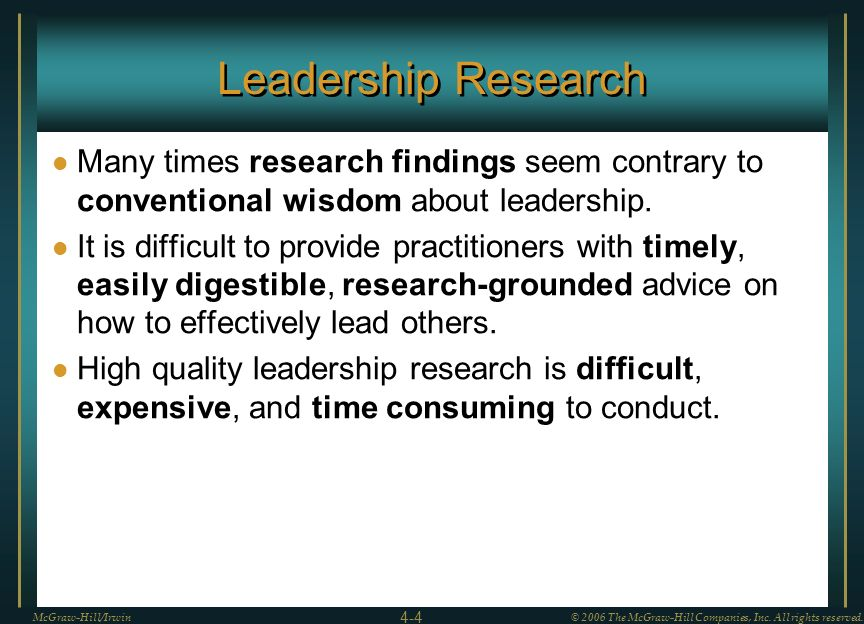 Leadership Research Many times research findings seem contrary to conventional wisdom about leadership.