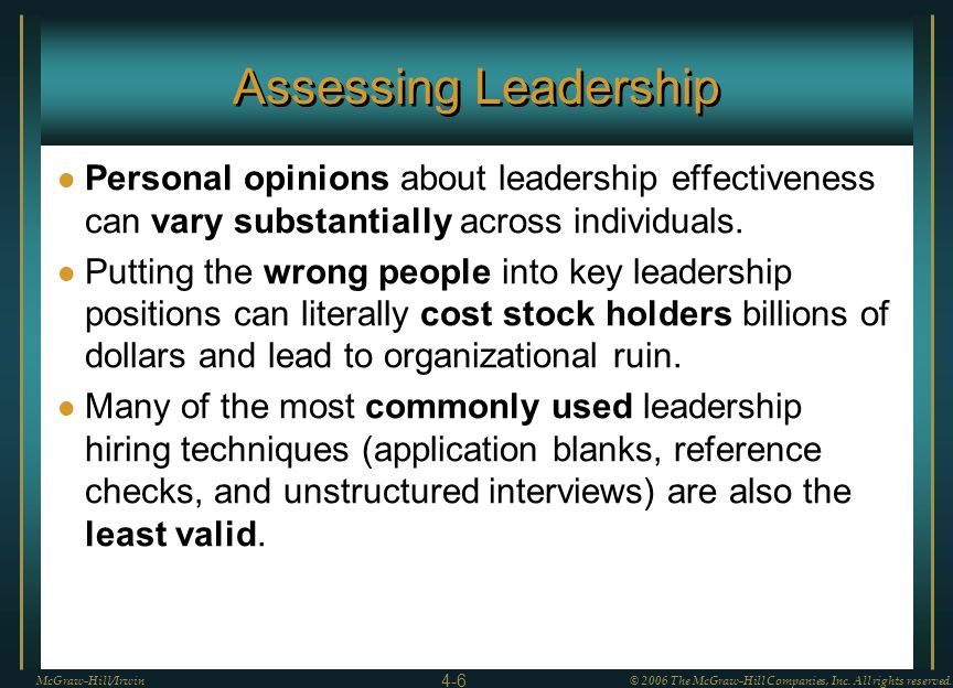 Assessing Leadership Personal opinions about leadership effectiveness can vary substantially across individuals.