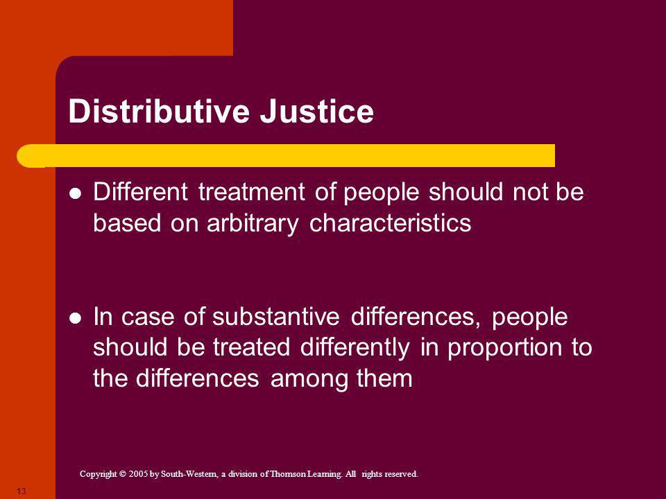 Distributive Justice Different treatment of people should not be based on arbitrary characteristics.