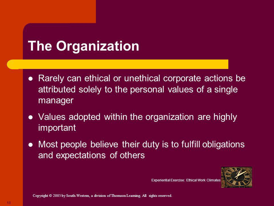 The Organization Rarely can ethical or unethical corporate actions be attributed solely to the personal values of a single manager.