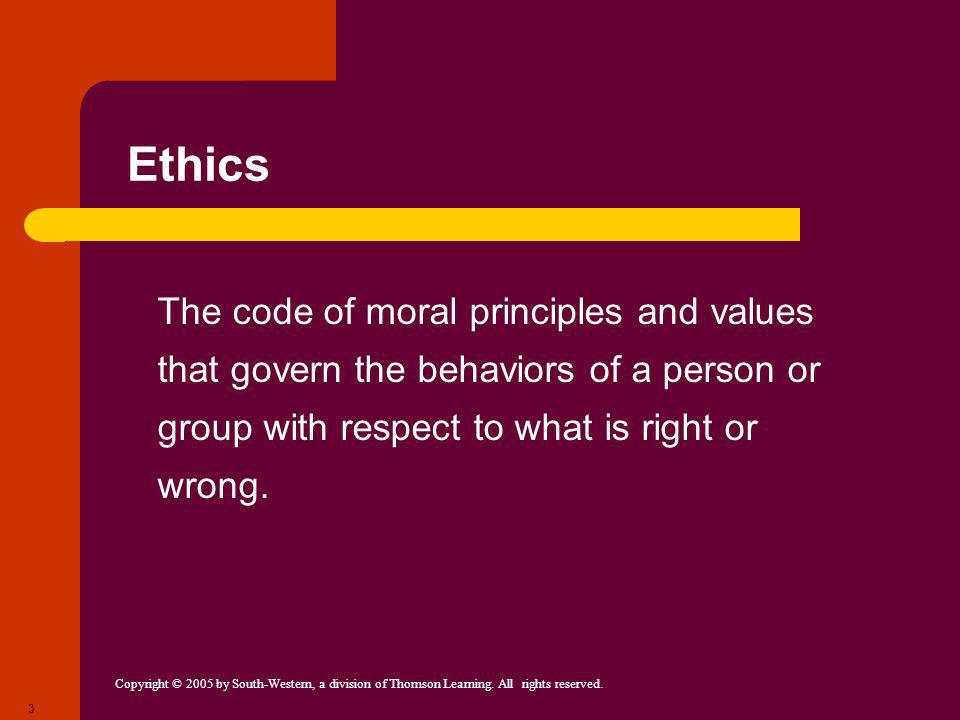 Ethics The code of moral principles and values that govern the behaviors of a person or group with respect to what is right or wrong.