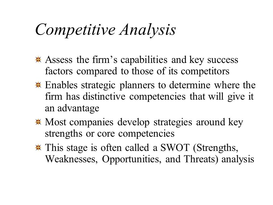 Competitive AnalysisAssess the firm's capabilities and key success factors compared to those of its competitors.