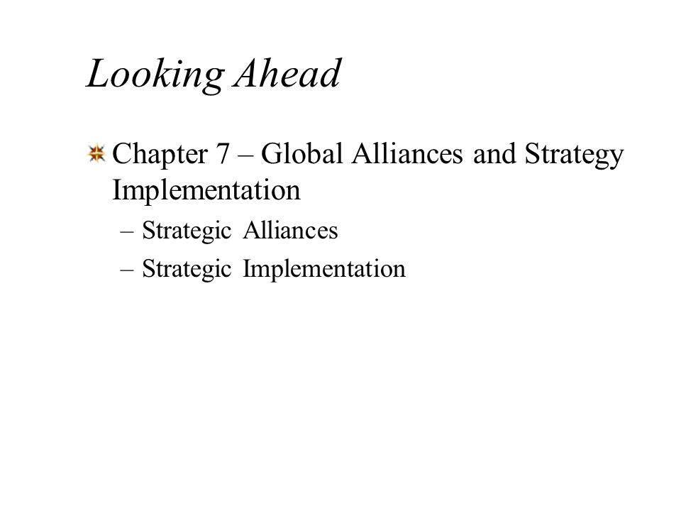 Looking Ahead Chapter 7 – Global Alliances and Strategy Implementation
