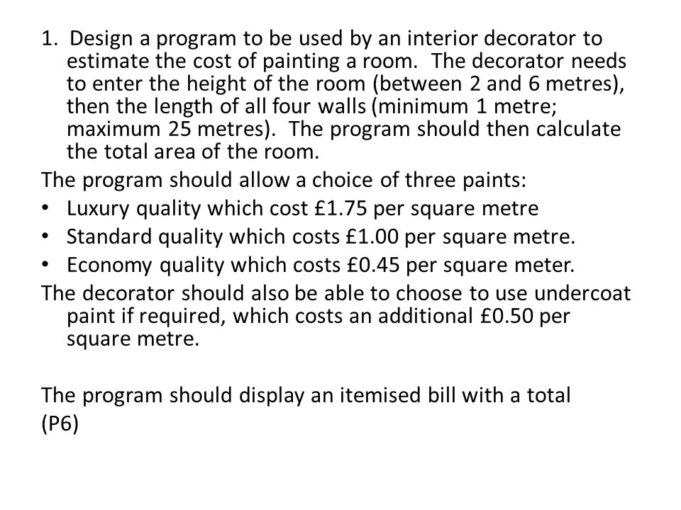Design a program to be used by an interior decorator to estimate the cost