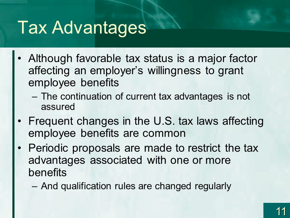 Tax Advantages Although favorable tax status is a major factor affecting an employer's willingness to grant employee benefits.