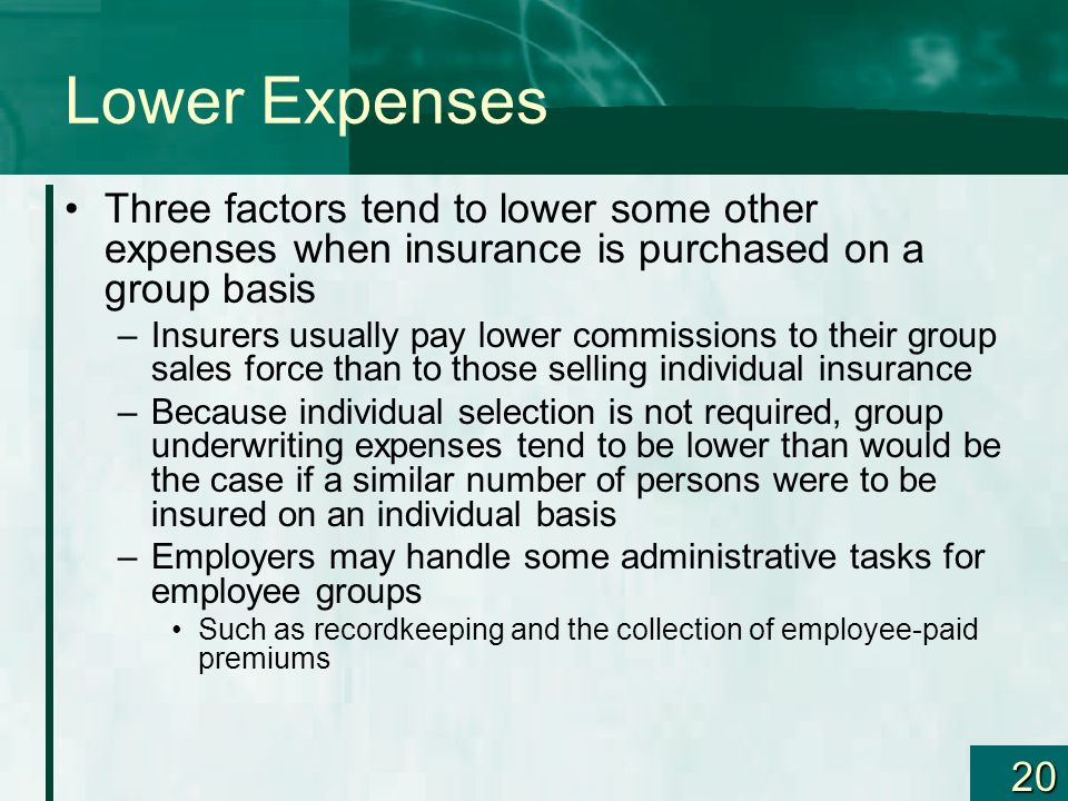 Lower Expenses Three factors tend to lower some other expenses when insurance is purchased on a group basis.