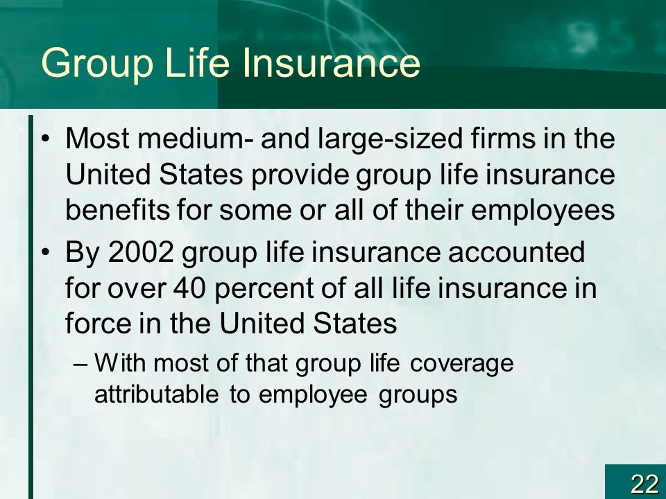 Group Life Insurance Most medium- and large-sized firms in the United States provide group life insurance benefits for some or all of their employees.