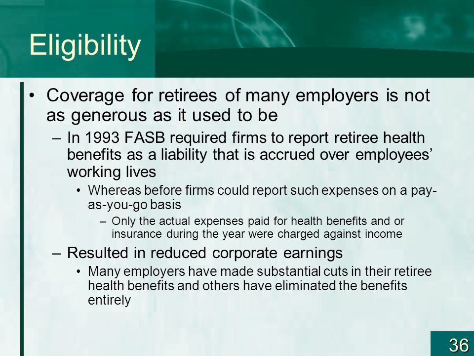 Eligibility Coverage for retirees of many employers is not as generous as it used to be.