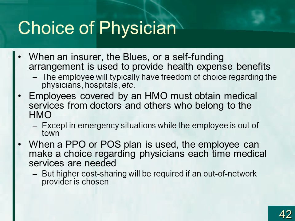 Choice of Physician When an insurer, the Blues, or a self-funding arrangement is used to provide health expense benefits.