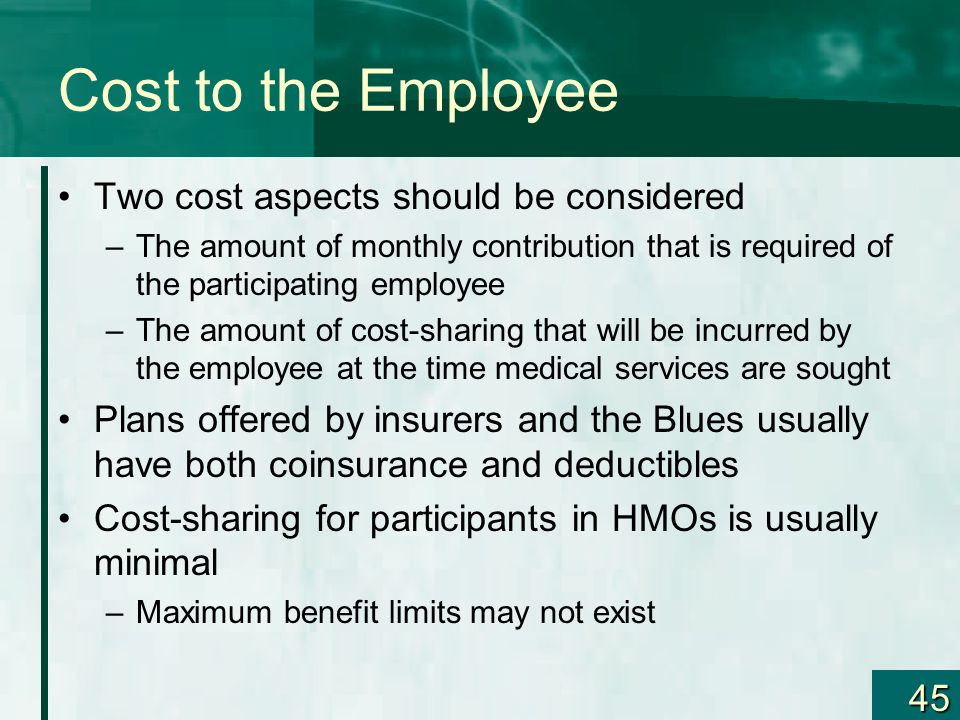 Cost to the Employee Two cost aspects should be considered