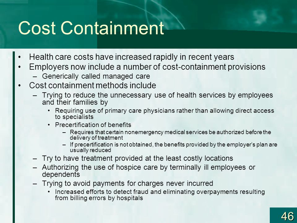 Cost Containment Health care costs have increased rapidly in recent years. Employers now include a number of cost-containment provisions.