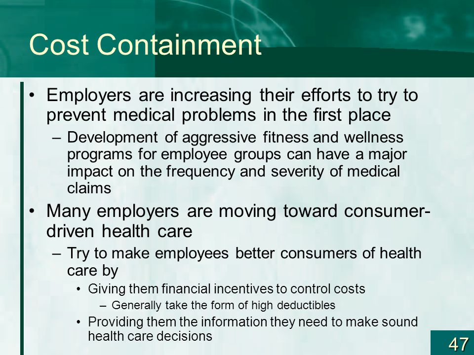Cost Containment Employers are increasing their efforts to try to prevent medical problems in the first place.