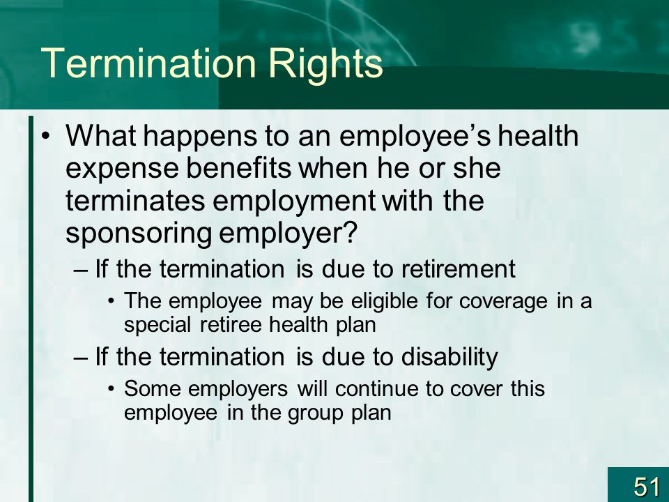 Termination Rights What happens to an employee's health expense benefits when he or she terminates employment with the sponsoring employer