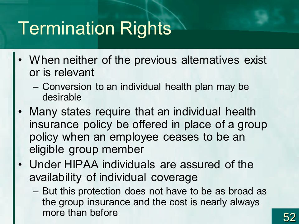 Termination Rights When neither of the previous alternatives exist or is relevant. Conversion to an individual health plan may be desirable.