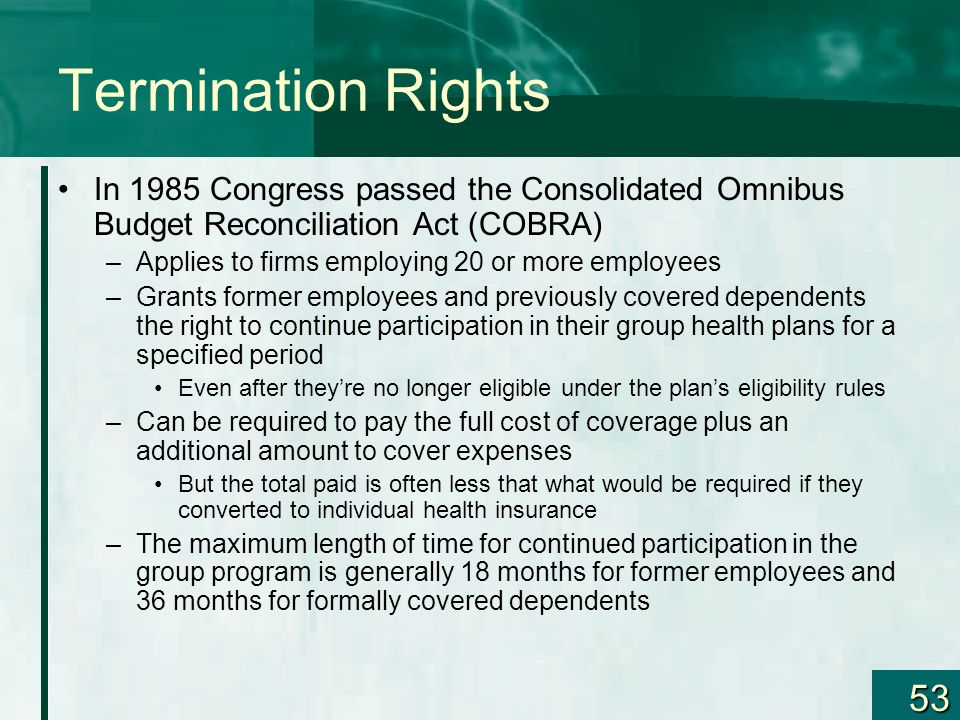 Termination Rights In 1985 Congress passed the Consolidated Omnibus Budget Reconciliation Act (COBRA)