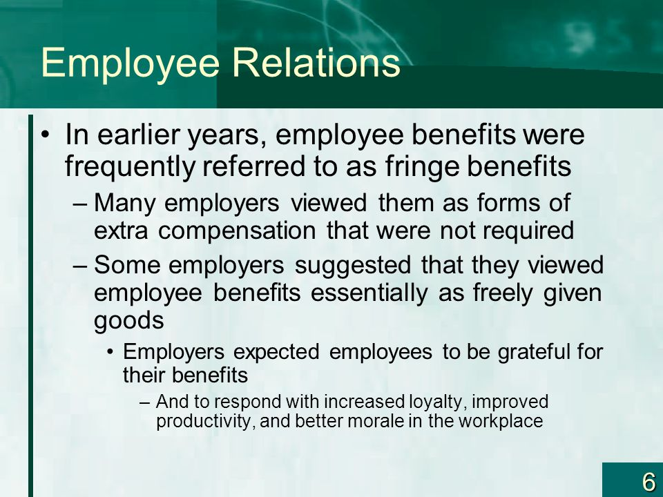 Employee Relations In earlier years, employee benefits were frequently referred to as fringe benefits.