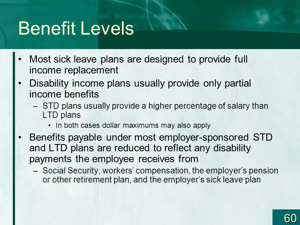Benefit Levels Most sick leave plans are designed to provide full income replacement.