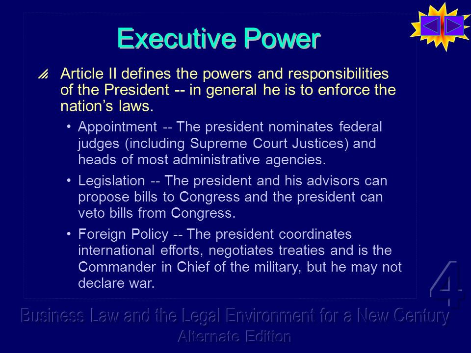 Executive Power Article II defines the powers and responsibilities of the President -- in general he is to enforce the nation's laws.