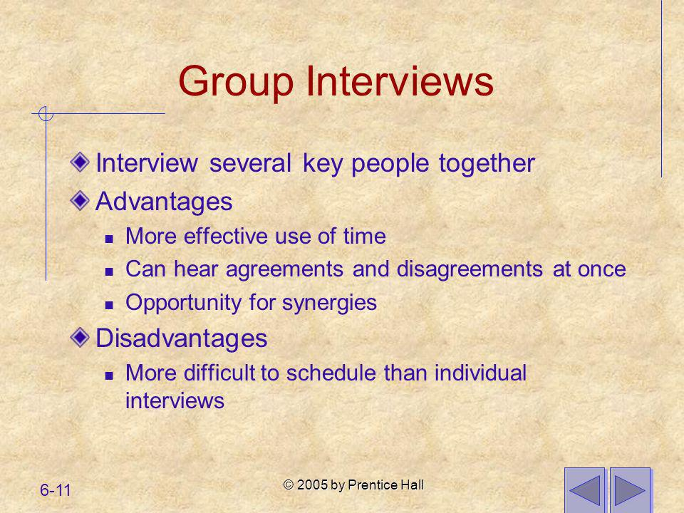 Group Interviews Interview several key people together Advantages