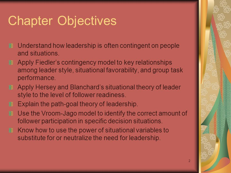 Chapter Objectives Understand how leadership is often contingent on people and situations.