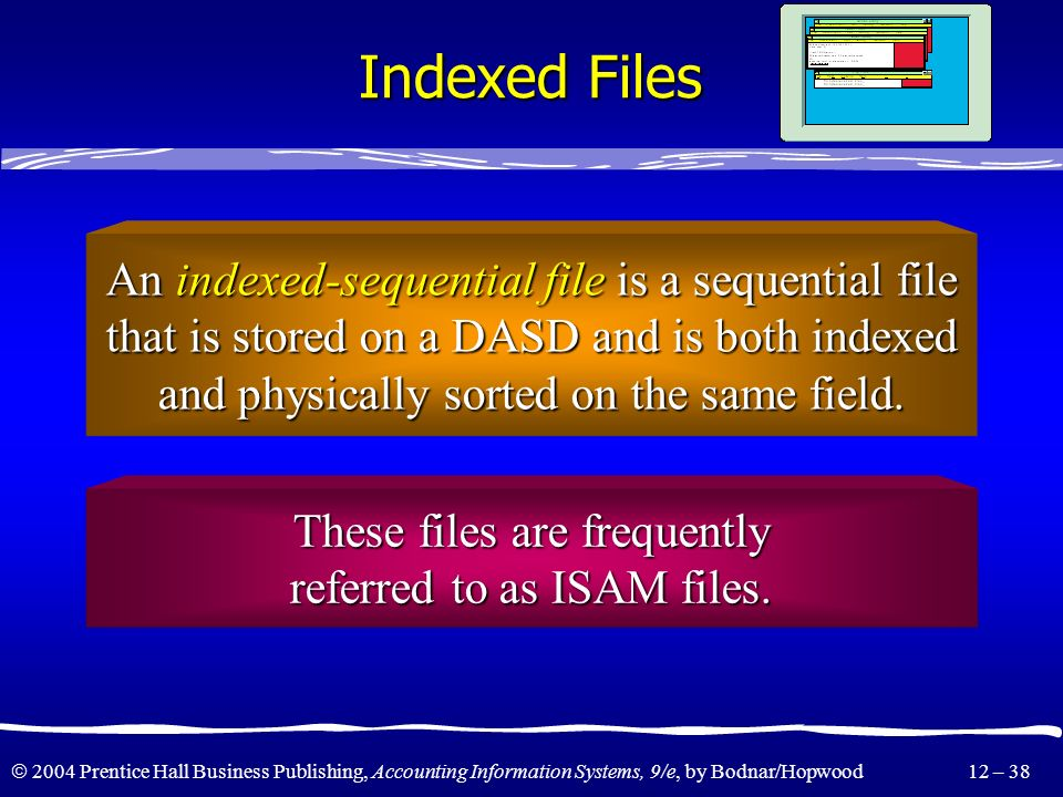 Indexed Files An indexed-sequential file is a sequential file