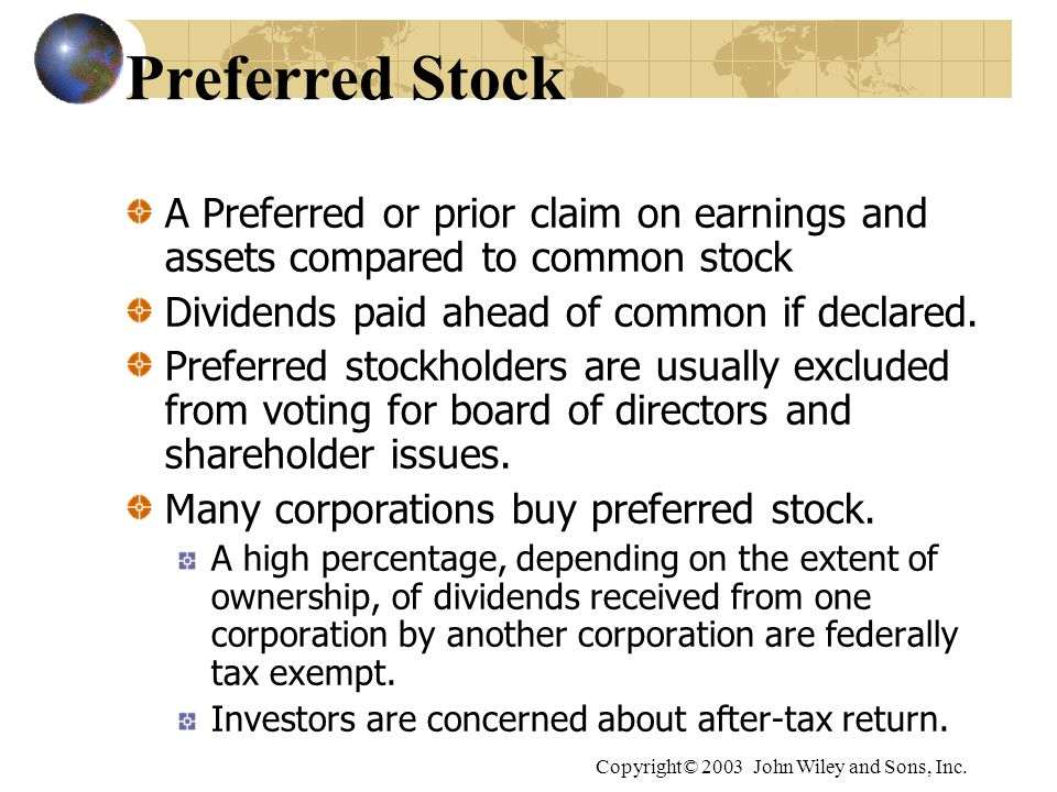 Preferred Stock A Preferred or prior claim on earnings and assets compared to common stock. Dividends paid ahead of common if declared.