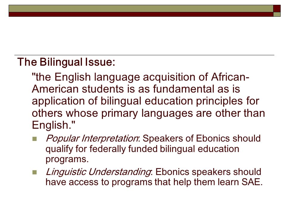 an understanding of ebonics Ebonics is not just a dialect of english, it is a whole different speech, a separate formal language (winters, 1) african-american students make up 53% of the student district in oakland, california, and 71% of those enrolled in special education.